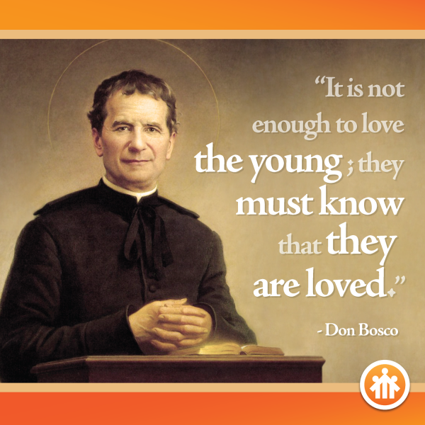"Don Bosco: ""It is not enough to love the young; they must know that they are loved."""